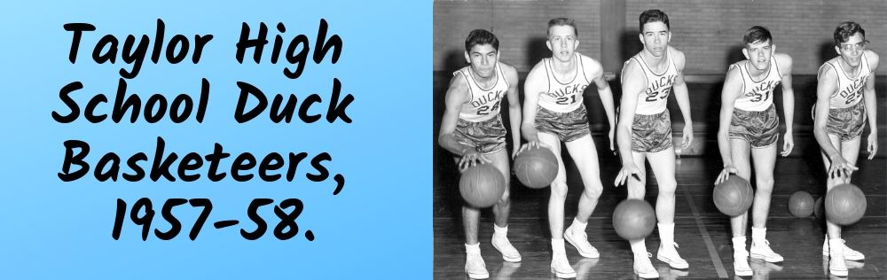 Taylor High School Duck Basketeers, 1957-58.